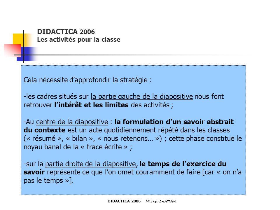 DIDACTICA 2006 Les activités pour la classe Cela nécessite dapprofondir la stratégie : -les cadres situés sur la partie gauche de la diapositive nous