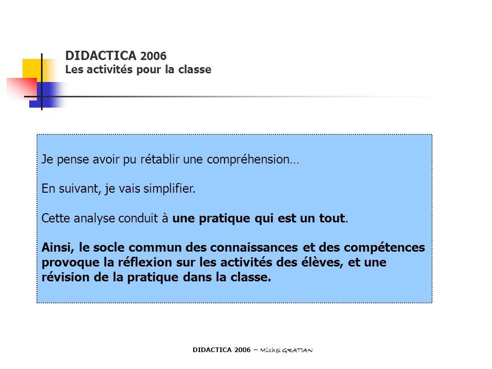 DIDACTICA 2006 Les activités pour la classe Je pense avoir pu rétablir une compréhension… En suivant, je vais simplifier. Cette analyse conduit à une