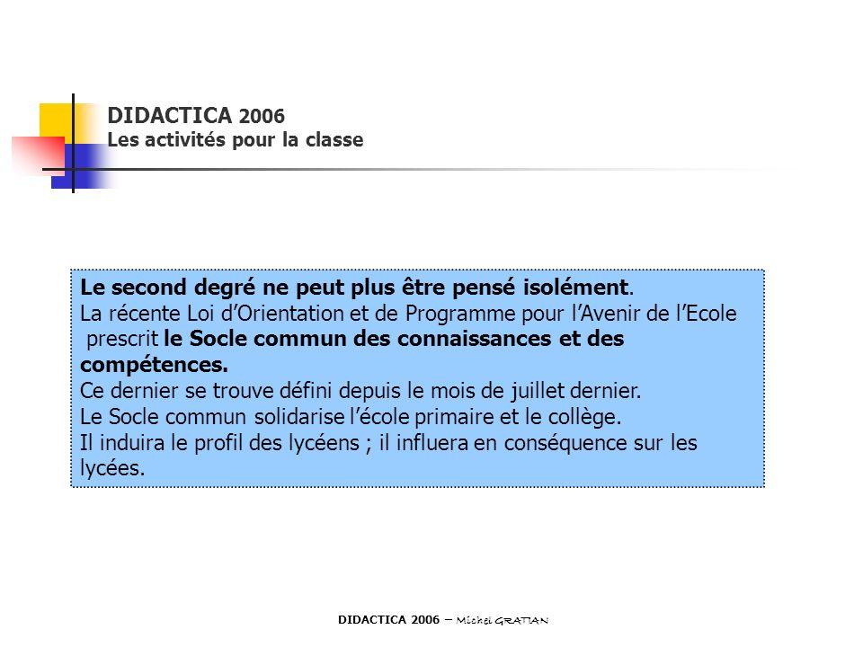 DIDACTICA 2006 Les activités pour la classe Le second degré ne peut plus être pensé isolément. La récente Loi dOrientation et de Programme pour lAveni
