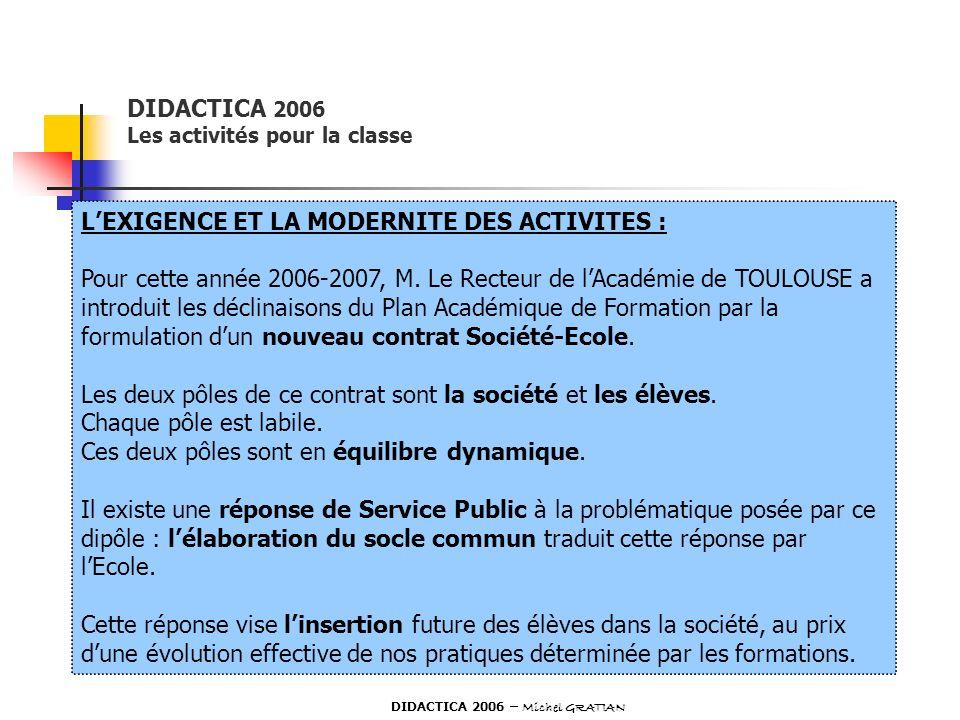 DIDACTICA 2006 Les activités pour la classe LEXIGENCE ET LA MODERNITE DES ACTIVITES : Pour cette année 2006-2007, M. Le Recteur de lAcadémie de TOULOU