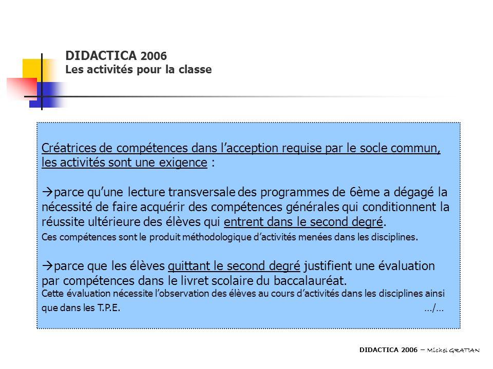DIDACTICA 2006 Les activités pour la classe Créatrices de compétences dans lacception requise par le socle commun, les activités sont une exigence : p