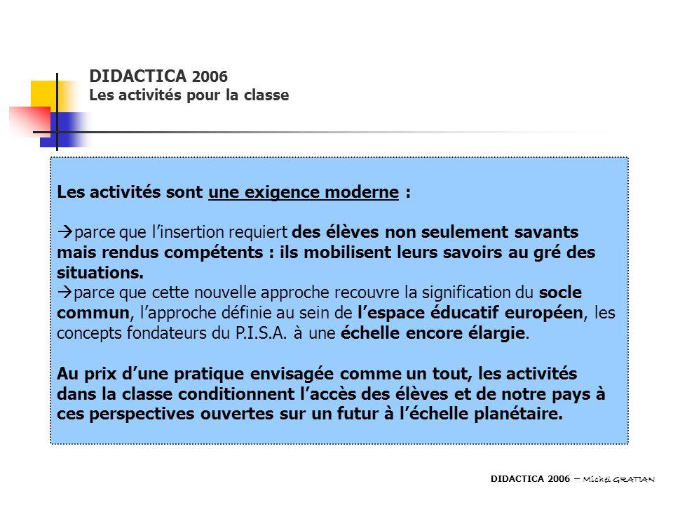 DIDACTICA 2006 Les activités pour la classe Les activités sont une exigence moderne : parce que linsertion requiert des élèves non seulement savants m