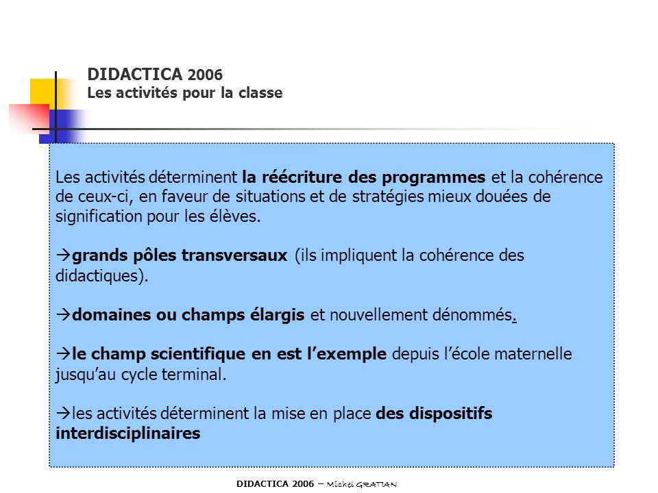 DIDACTICA 2006 Les activités pour la classe Les activités déterminent la réécriture des programmes et la cohérence de ceux-ci, en faveur de situations