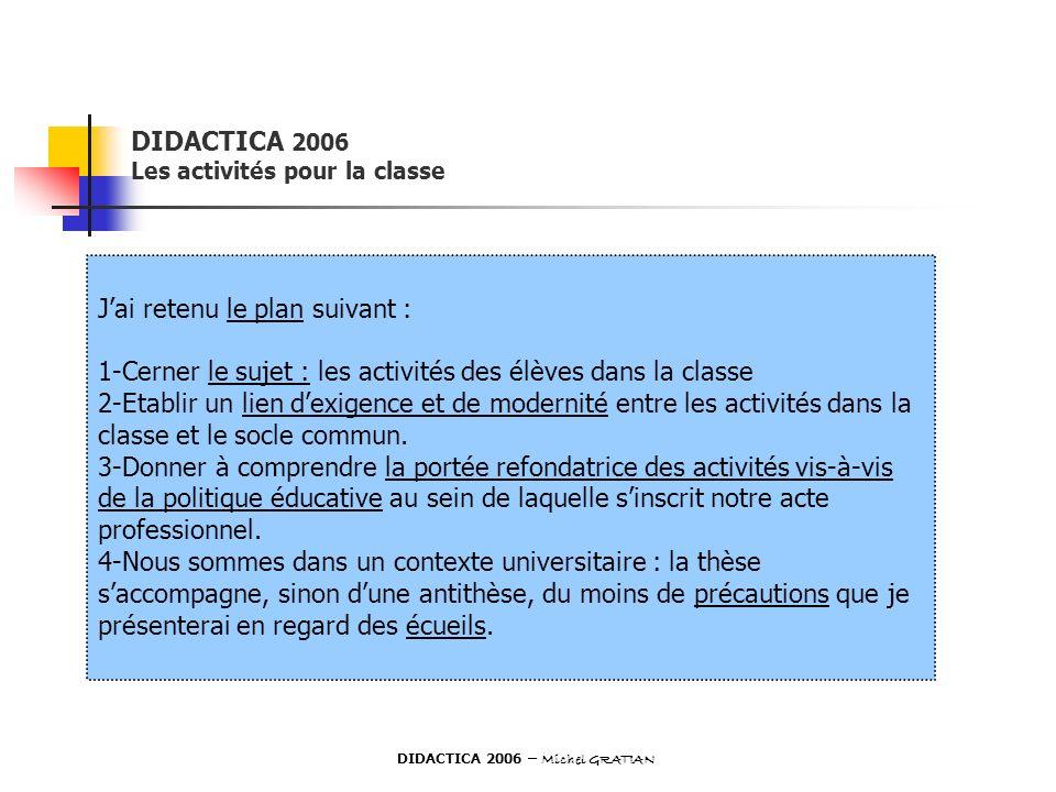 DIDACTICA 2006 Les activités pour la classe Jai retenu le plan suivant : 1-Cerner le sujet : les activités des élèves dans la classe 2-Etablir un lien