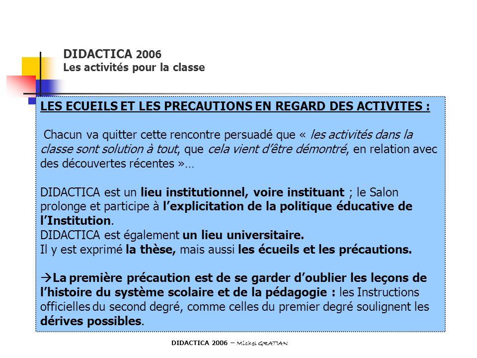 DIDACTICA 2006 Les activités pour la classe LES ECUEILS ET LES PRECAUTIONS EN REGARD DES ACTIVITES : Chacun va quitter cette rencontre persuadé que «