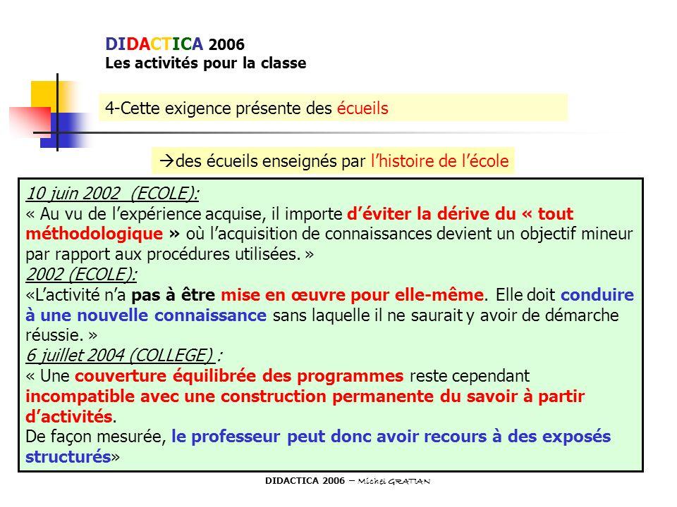 4-Cette exigence présente des écueils des écueils enseignés par lhistoire de lécole 10 juin 2002 (ECOLE): « Au vu de lexpérience acquise, il importe d