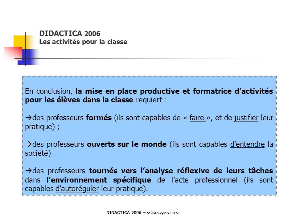 DIDACTICA 2006 Les activités pour la classe En conclusion, la mise en place productive et formatrice dactivités pour les élèves dans la classe requier