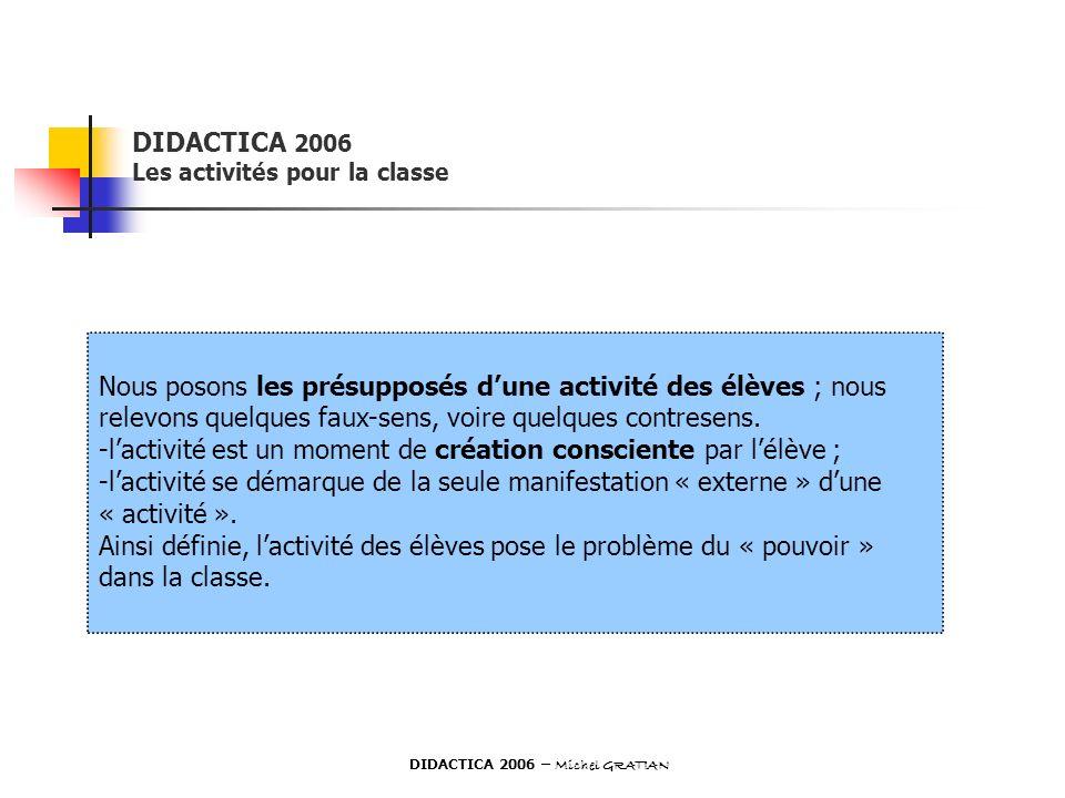 DIDACTICA 2006 Les activités pour la classe Nous posons les présupposés dune activité des élèves ; nous relevons quelques faux-sens, voire quelques co
