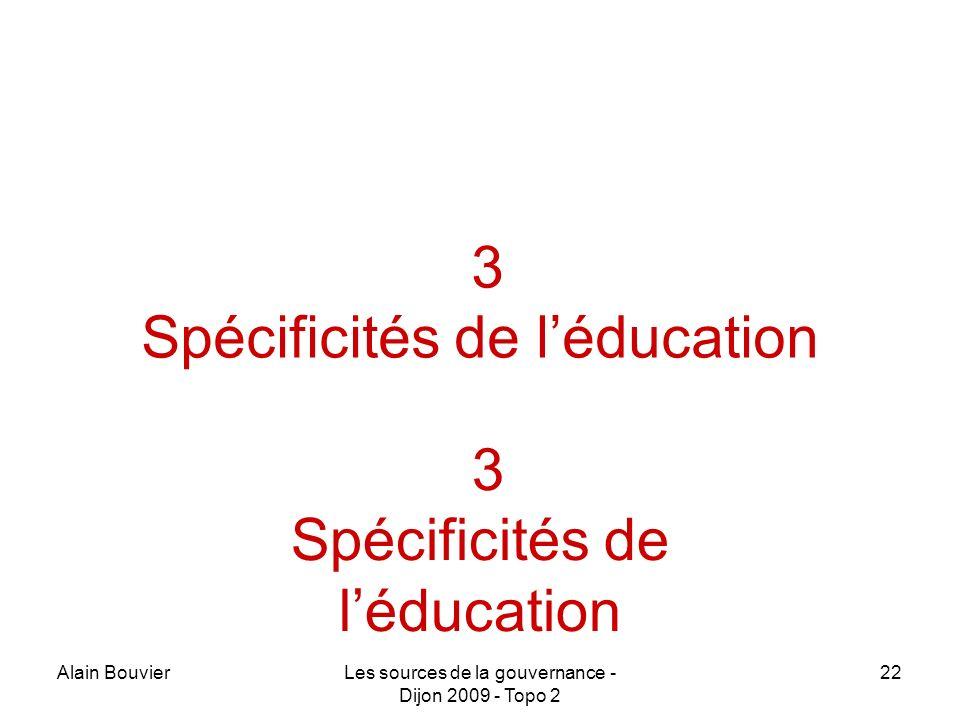 Alain BouvierLes sources de la gouvernance - Dijon 2009 - Topo 2 22 3 Spécificités de léducation