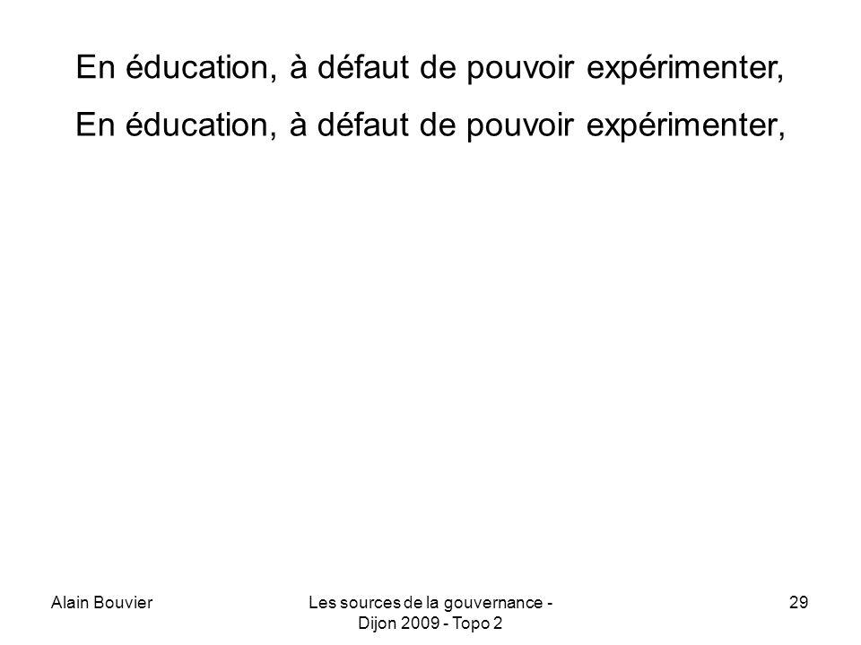 Alain BouvierLes sources de la gouvernance - Dijon 2009 - Topo 2 29 En éducation, à défaut de pouvoir expérimenter,