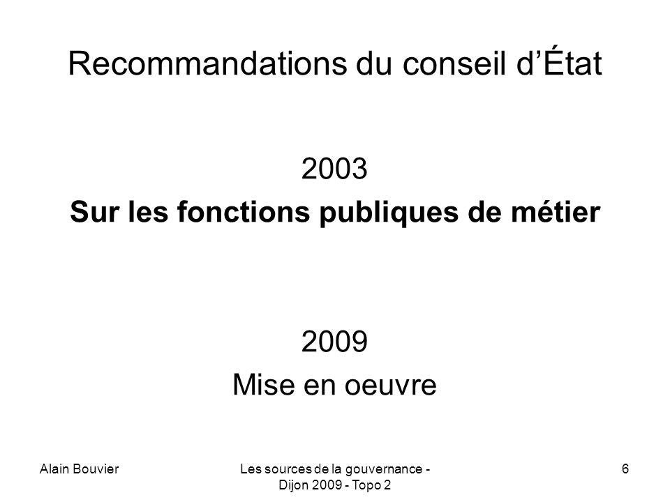 Alain BouvierLes sources de la gouvernance - Dijon 2009 - Topo 2 6 Recommandations du conseil dÉtat 2003 Sur les fonctions publiques de métier 2009 Mise en oeuvre