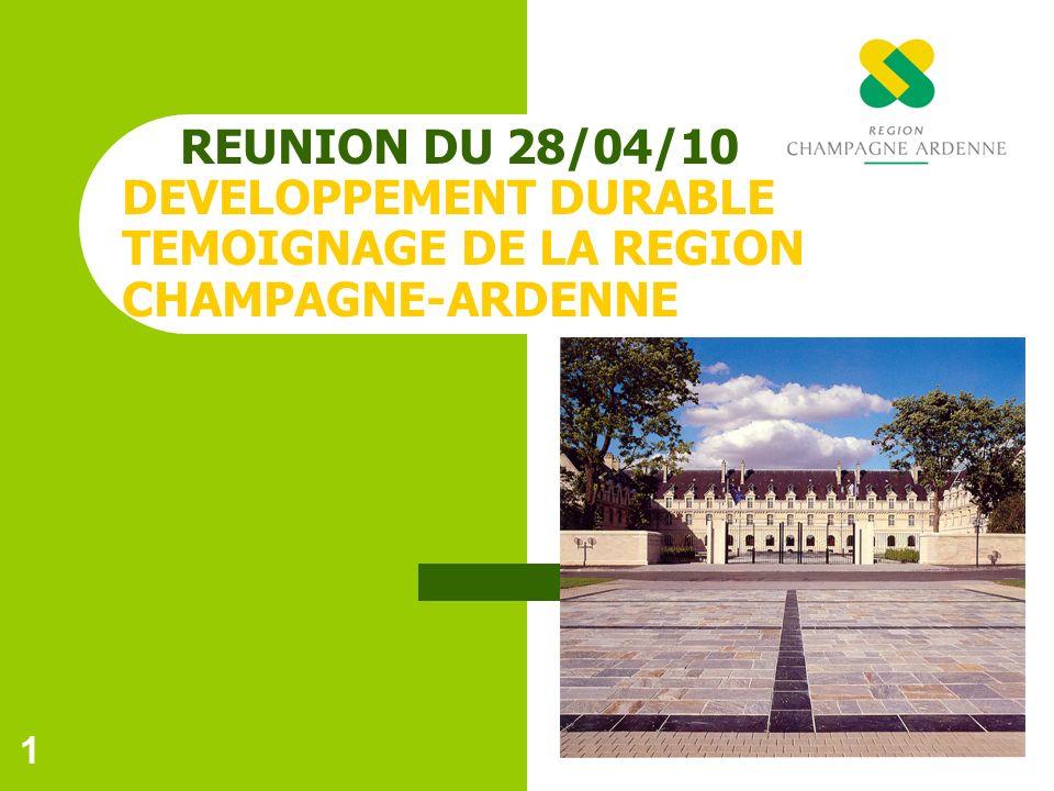 1 REUNION DU 28/04/10 DEVELOPPEMENT DURABLE TEMOIGNAGE DE LA REGION CHAMPAGNE-ARDENNE