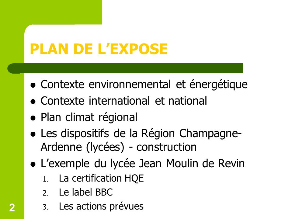 PLAN DE LEXPOSE Contexte environnemental et énergétique Contexte international et national Plan climat régional Les dispositifs de la Région Champagne- Ardenne (lycées) - construction Lexemple du lycée Jean Moulin de Revin 1.