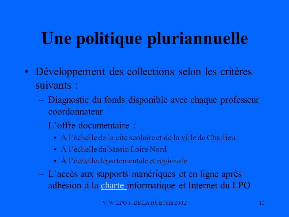 V. W. LPO J. DE LA RUE Juin 200211 Une politique pluriannuelle Développement des collections selon les critères suivants : –Diagnostic du fonds dispon