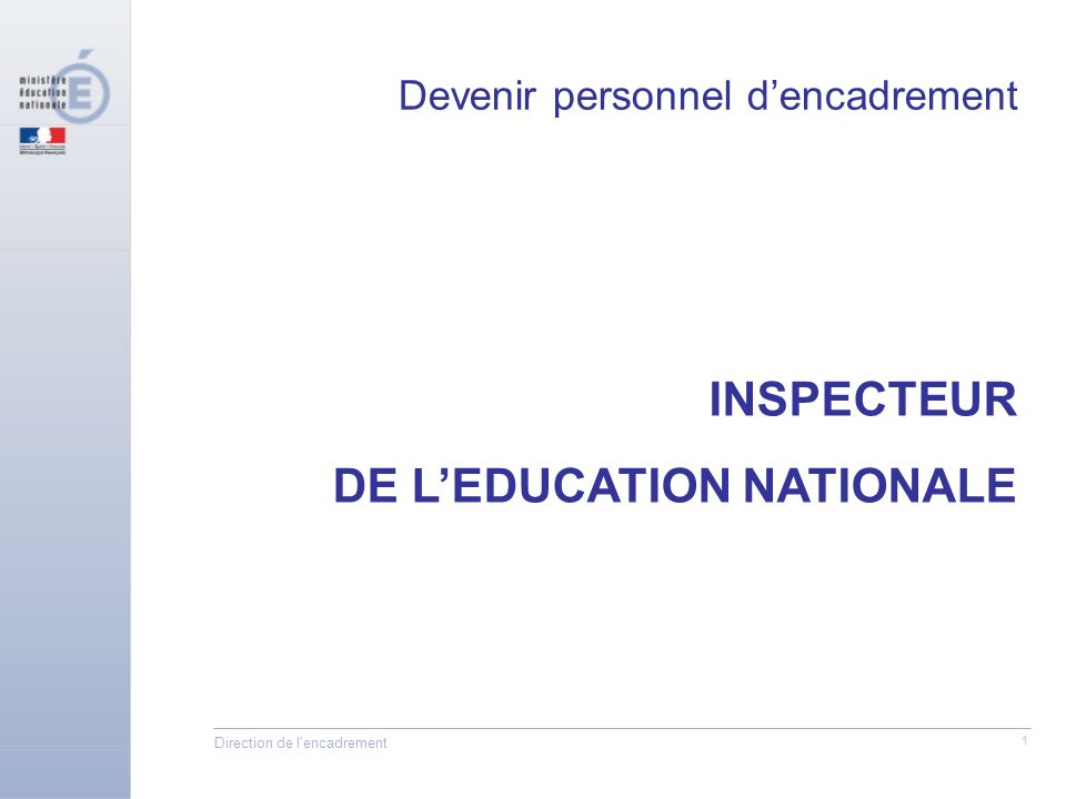 Direction de l encadrement 1 INSPECTEUR DE LEDUCATION NATIONALE Devenir personnel dencadrement