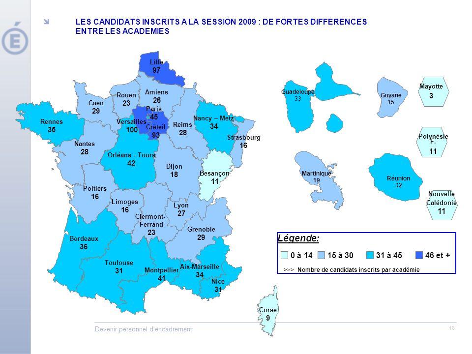 Devenir personnel d'encadrement 18 Légende: >>> Nombre de candidats inscrits par académie Reims 28 Orléans - Tours 42 Caen 29 Dijon 18 Nancy – Metz 34