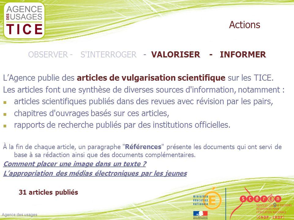 Cliquez pour modifier le style du titre Cliquez pour modifier les styles du texte du masque Deuxième niveau Troisième niveau Quatrième niveau Cinquième niveau Agence des usages 9 OBSERVER - S INTERROGER - VALORISER - INFORMER LAgence publie des articles de vulgarisation scientifique sur les TICE.