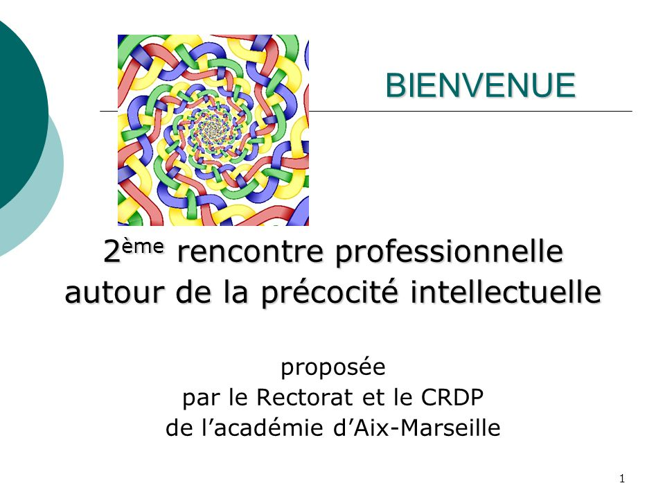 1 BIENVENUE 2 ème rencontre professionnelle autour de la précocité intellectuelle proposée par le Rectorat et le CRDP de lacadémie dAix-Marseille
