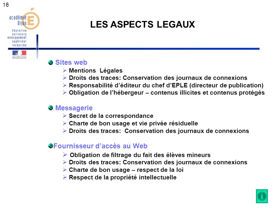 16 LES ASPECTS LEGAUX Sites web Mentions Légales Droits des traces: Conservation des journaux de connexions Responsabilité déditeur du chef dEPLE (dir
