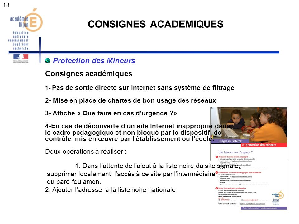 18 CONSIGNES ACADEMIQUES Protection des Mineurs Consignes académiques 1- Pas de sortie directe sur Internet sans système de filtrage 2- Mise en place