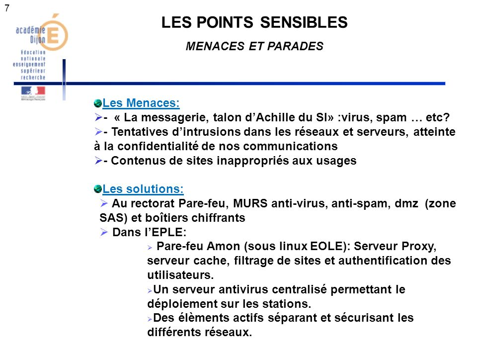 7 LES POINTS SENSIBLES MENACES ET PARADES Les Menaces: - « La messagerie, talon dAchille du SI» :virus, spam … etc.