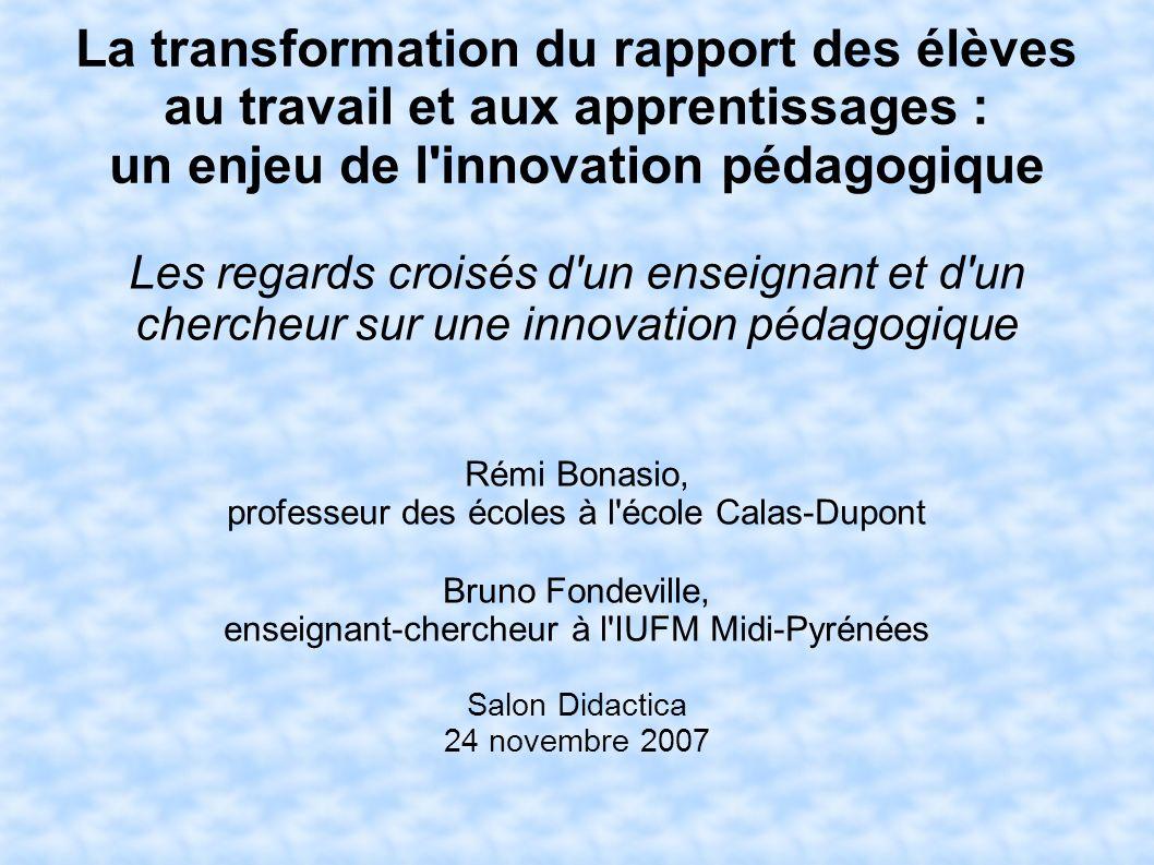La transformation du rapport des élèves au travail et aux apprentissages : un enjeu de l'innovation pédagogique Les regards croisés d'un enseignant et