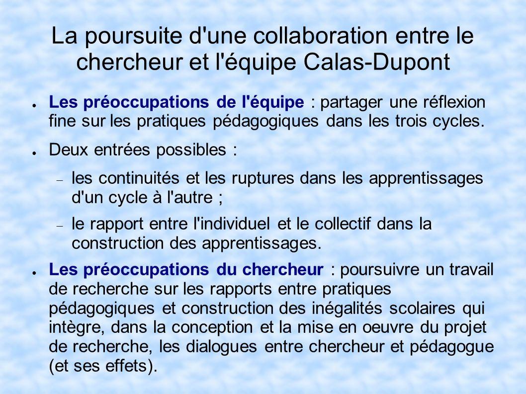 La poursuite d'une collaboration entre le chercheur et l'équipe Calas-Dupont Les préoccupations de l'équipe : partager une réflexion fine sur les prat
