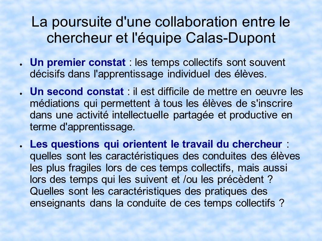 La poursuite d'une collaboration entre le chercheur et l'équipe Calas-Dupont Un premier constat : les temps collectifs sont souvent décisifs dans l'ap