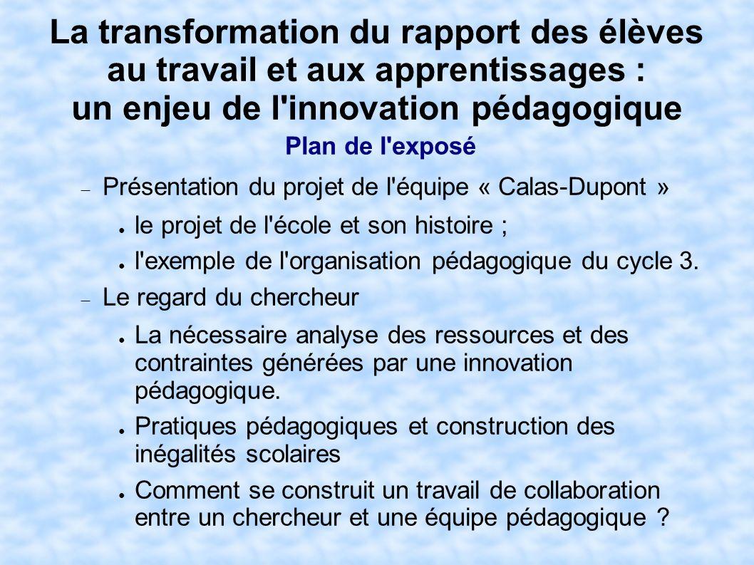 La transformation du rapport des élèves au travail et aux apprentissages : un enjeu de l'innovation pédagogique Plan de l'exposé Présentation du proje