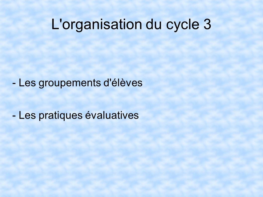 L'organisation du cycle 3 - Les groupements d'élèves - Les pratiques évaluatives