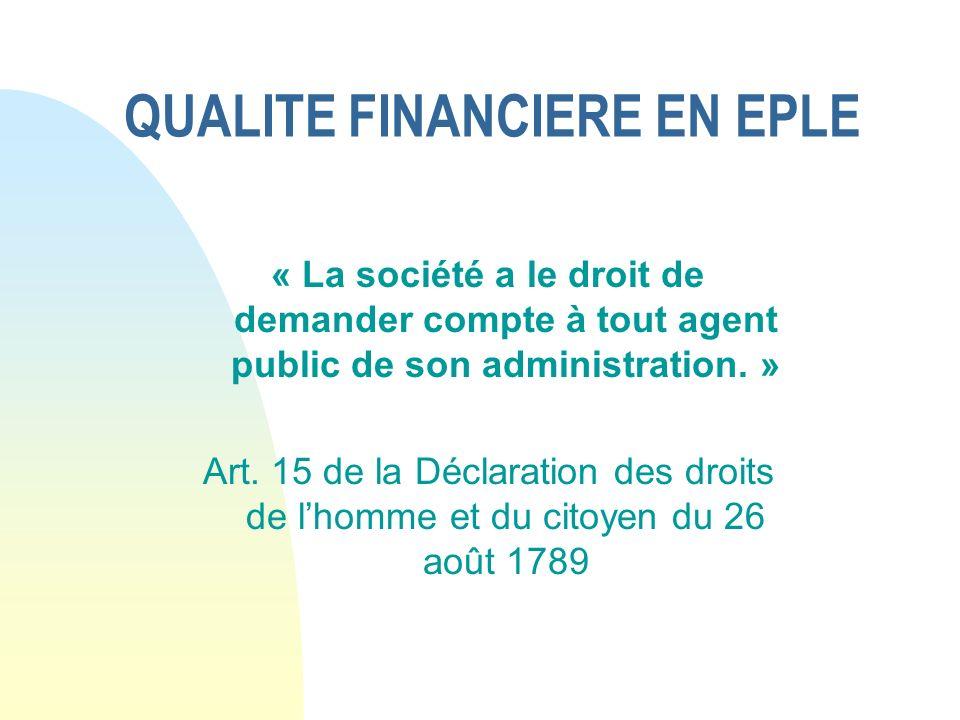 QUALITE FINANCIERE EN EPLE « La société a le droit de demander compte à tout agent public de son administration. » Art. 15 de la Déclaration des droit