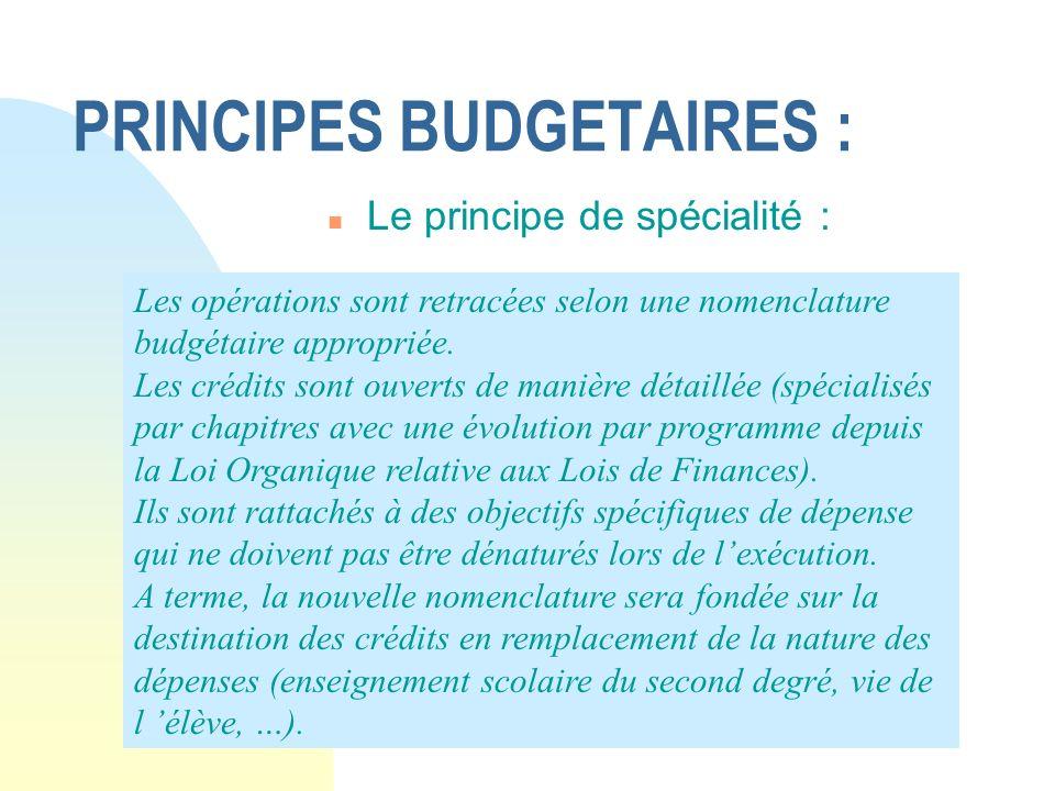 PRINCIPES BUDGETAIRES : n Le principe de spécialité : Les opérations sont retracées selon une nomenclature budgétaire appropriée. Les crédits sont ouv