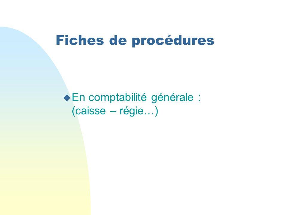 Fiches de procédures u En comptabilité générale : (caisse – régie…)