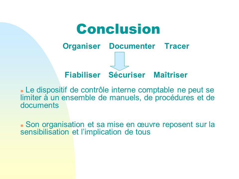 Conclusion Organiser Documenter Tracer Fiabiliser Sécuriser Maîtriser n Le dispositif de contrôle interne comptable ne peut se limiter à un ensemble d