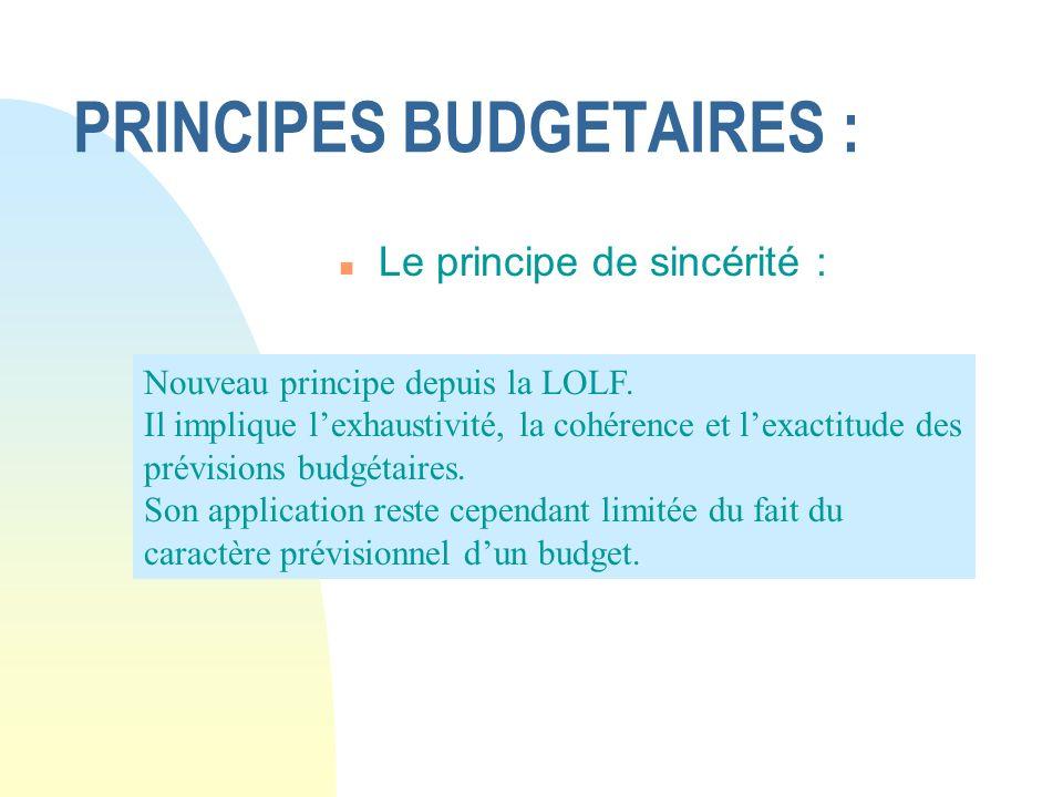 PRINCIPES BUDGETAIRES : n Le principe de sincérité : Nouveau principe depuis la LOLF. Il implique lexhaustivité, la cohérence et lexactitude des prévi