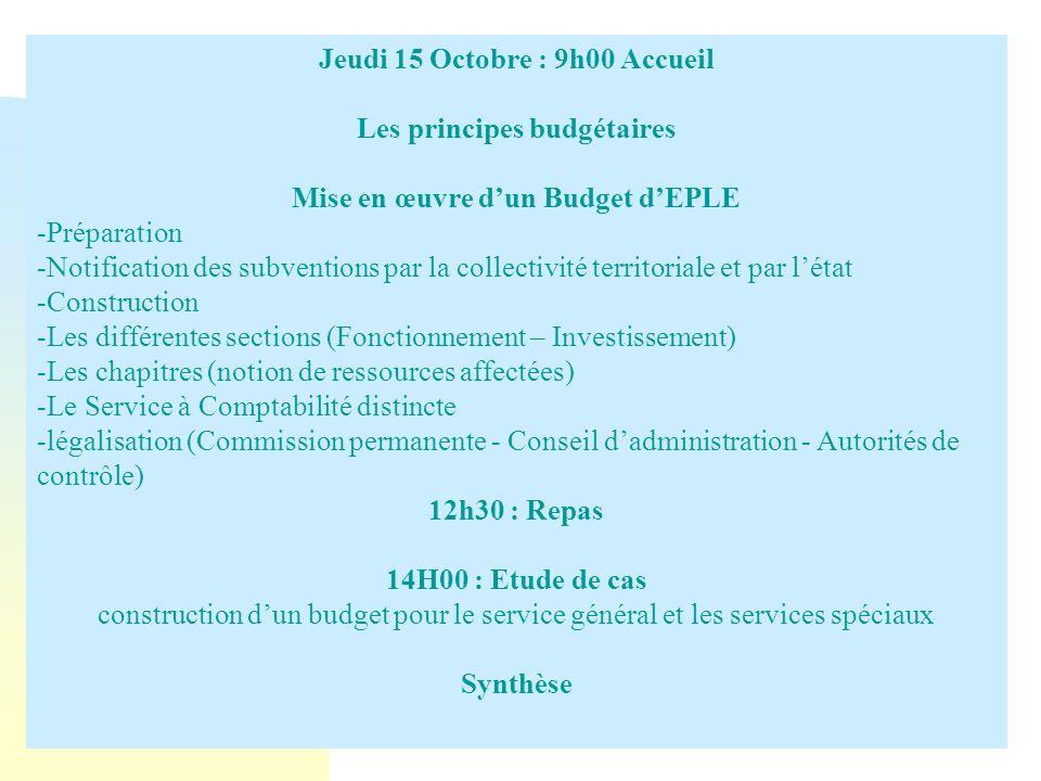 Jeudi 15 Octobre : 9h00 Accueil Les principes budgétaires Mise en œuvre dun Budget dEPLE -Préparation -Notification des subventions par la collectivit
