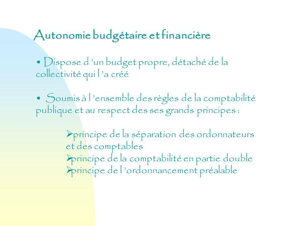 Autonomie budgétaire et financière Dispose d un budget propre, détaché de la collectivité qui l a créé Soumis à l ensemble des règles de la comptabili