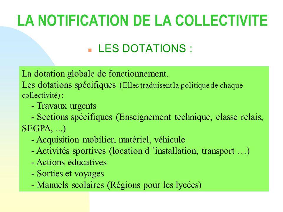LA NOTIFICATION DE LA COLLECTIVITE n LES DOTATIONS : La dotation globale de fonctionnement. Les dotations spécifiques ( Elles traduisent la politique