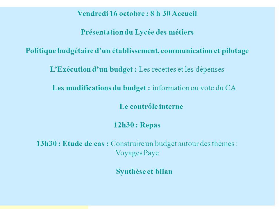 Vendredi 16 octobre : 8 h 30 Accueil Présentation du Lycée des métiers Politique budgétaire dun établissement, communication et pilotage LExécution du