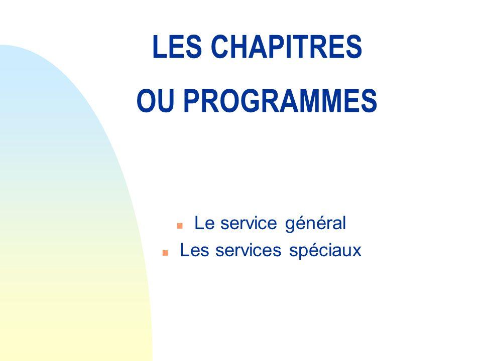 LES CHAPITRES OU PROGRAMMES n Le service général n Les services spéciaux