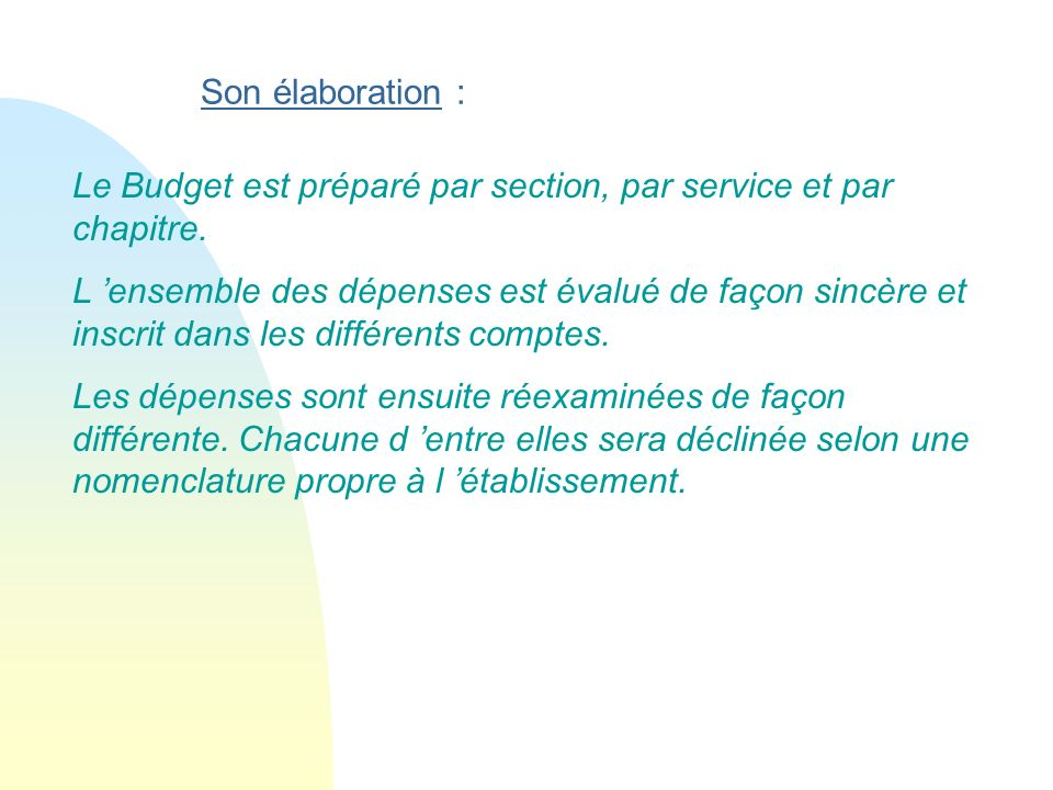 Son élaboration : Le Budget est préparé par section, par service et par chapitre. L ensemble des dépenses est évalué de façon sincère et inscrit dans