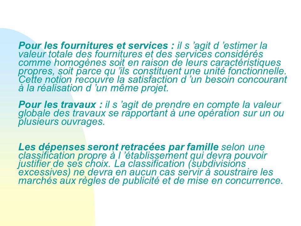 Pour les fournitures et services : il s agit d estimer la valeur totale des fournitures et des services considérés comme homogènes soit en raison de l