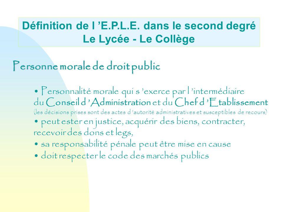 Définition de l E.P.L.E. dans le second degré Le Lycée - Le Collège Personne morale de droit public Personnalité morale qui s exerce par l intermédiai