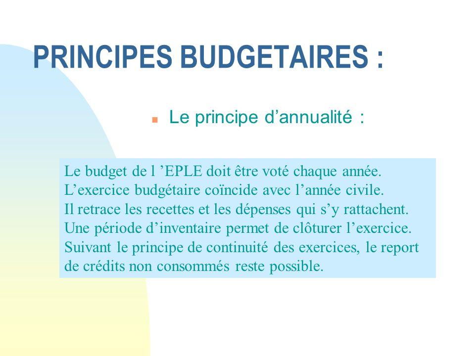 PRINCIPES BUDGETAIRES : n Le principe dannualité : Le budget de l EPLE doit être voté chaque année. Lexercice budgétaire coïncide avec lannée civile.
