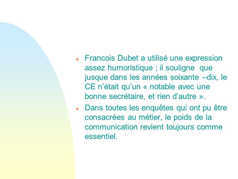 n Francois Dubet a utilisé une expression assez humoristique ; il souligne que jusque dans les années soixante –dix, le CE nétait quun « notable avec