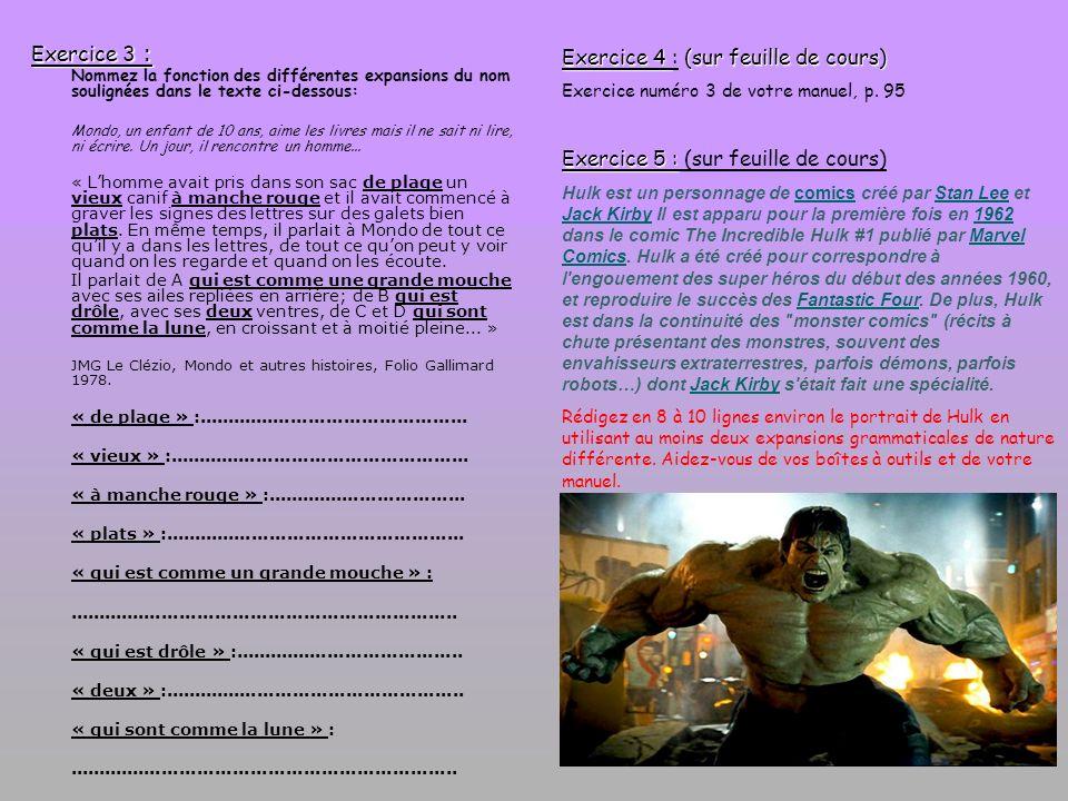Exercice 3 : Nommez la fonction des différentes expansions du nom soulignées dans le texte ci-dessous: Mondo, un enfant de 10 ans, aime les livres mai