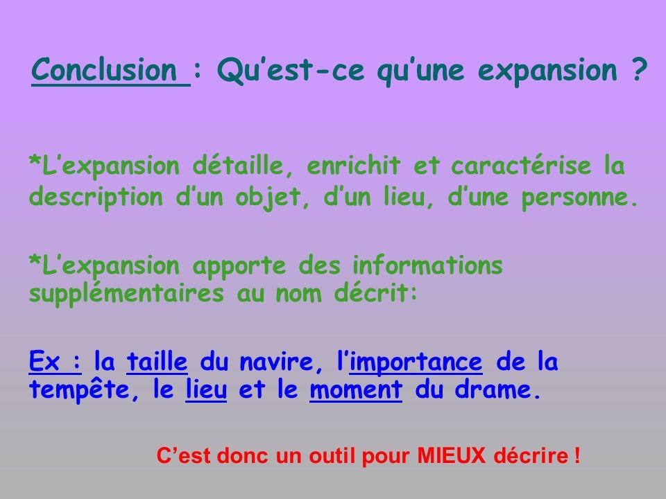 Conclusion : Quest-ce quune expansion ? *Lexpansion détaille, enrichit et caractérise la description dun objet, dun lieu, dune personne. *Lexpansion a