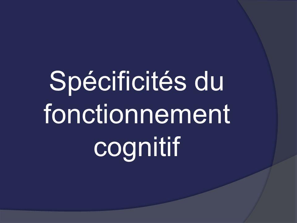 Spécificités du fonctionnement cognitif