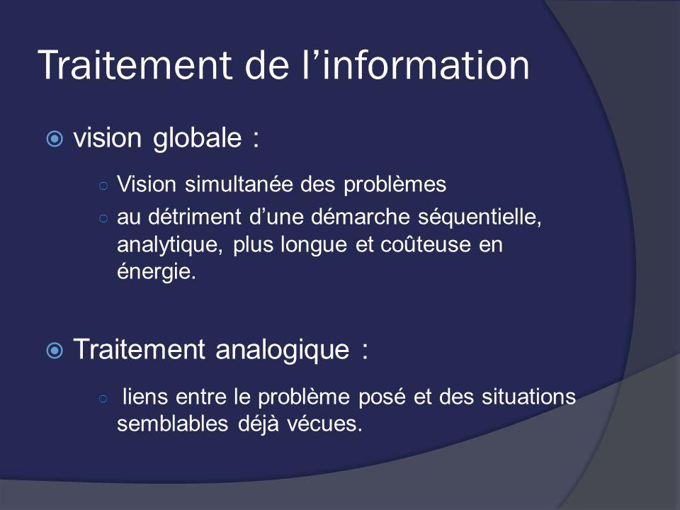Traitement de linformation vision globale : Vision simultanée des problèmes au détriment dune démarche séquentielle, analytique, plus longue et coûteu