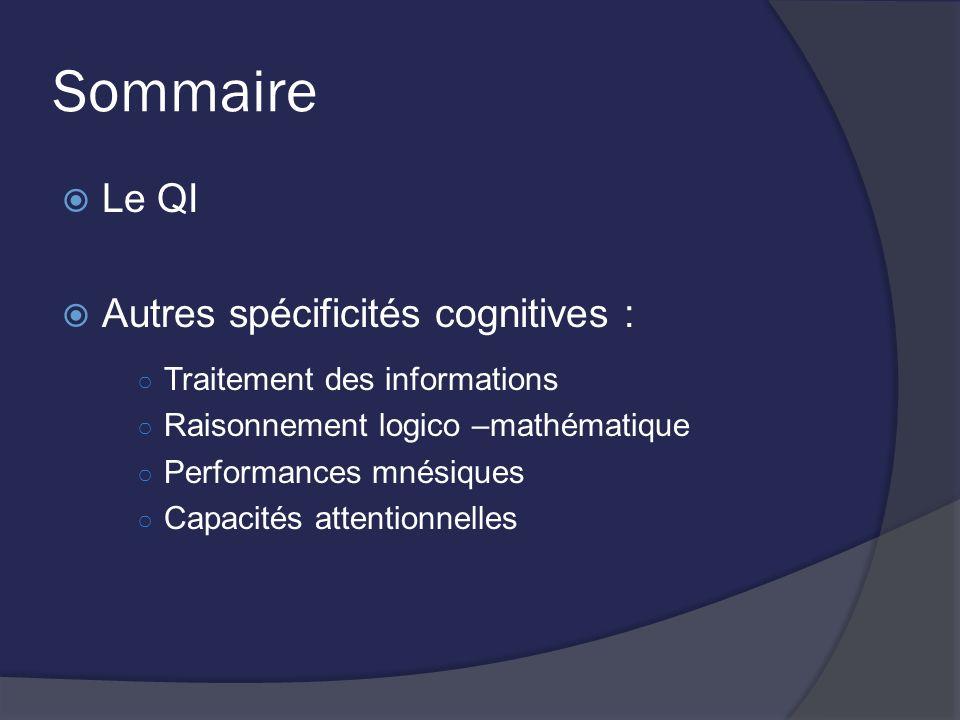 Sommaire Le QI Autres spécificités cognitives : Traitement des informations Raisonnement logico –mathématique Performances mnésiques Capacités attenti
